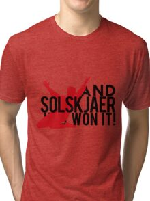 And Solskjaer Has Won It!  Tri-blend T-Shirt