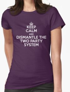 Keep Calm and Dismantle the Two Party System Womens Fitted T-Shirt