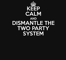 Keep Calm and Dismantle the Two Party System Unisex T-Shirt