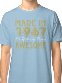 Made in 1967 50 years of being awesome Classic T-Shirt