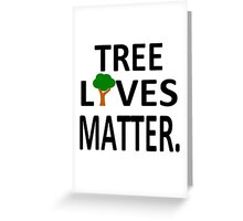 Tree Lives Matter Greeting Card
