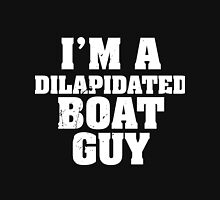 I'm a dilapidated boat guy Unisex T-Shirt