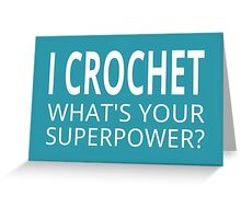 I Crochet What's Your Superpower? Greeting Card