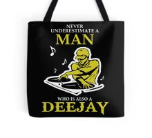 Dj - Never Underestimate A Man Who Is Also A Deejay Tote Bag