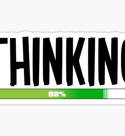 Thinking Process at 82% - cool funny and modern gifts design Sticker