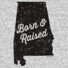 Alabama Born & Raised (Black Print) by smashtransit