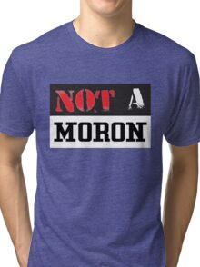 Not A Moron - cool funny and modern clothing design Tri-blend T-Shirt