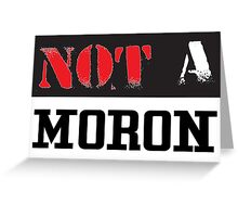 Not A Moron - cool funny and modern clothing design Greeting Card