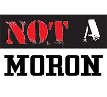 Not A Moron - cool funny and modern clothing design Photographic Print