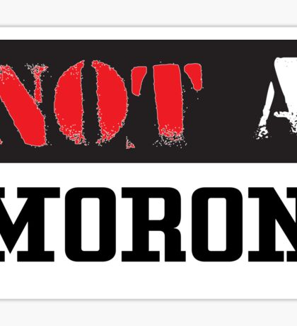 Not A Moron - cool funny and modern clothing design Sticker