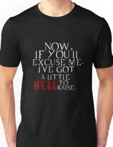 """Now if you'll excuse me. I've got a little Hell to raise"" shirt Unisex T-Shirt"