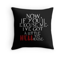 """""""Now if you'll excuse me. I've got a little Hell to raise"""" shirt Throw Pillow"""