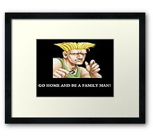 Guile Go Home And Be A Family Man Framed Print