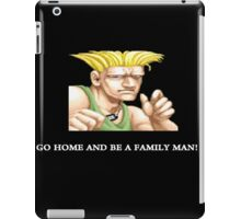 Guile Go Home And Be A Family Man iPad Case/Skin