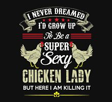 Chicken LAdy T-shirt - i never Dreamed a Chick  Unisex T-Shirt