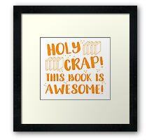 HOLY CRAP! this book is AWESOME! Framed Print