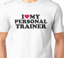 I love my personal trainer Unisex T-Shirt
