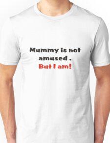 Mummy is not amused Unisex T-Shirt