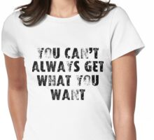 You can't always get what you want Womens Fitted T-Shirt
