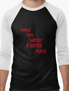 Make this world a better place Men's Baseball ¾ T-Shirt