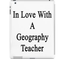 In Love With A Geography Teacher  iPad Case/Skin