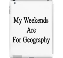 My Weekends Are For Geography  iPad Case/Skin