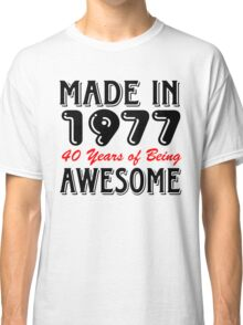 Made in 1977 40 years of being awesome Classic T-Shirt