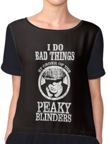 I Do Bad Things By Order Of The Peaky Blinders. V2. Chiffon Top