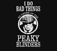 I Do Bad Things By Order Of The Peaky Blinders. V2. Unisex T-Shirt