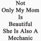 Not Only My Mom Is Beautiful She Is Also A Mechanic  by supernova23