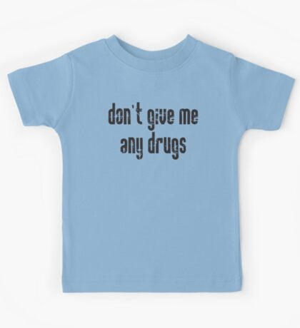 Don't Give Me Any Drugs Kids Tee
