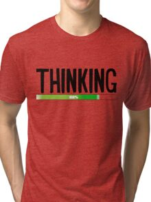 Thinking Process at 82% - cool funny and modern gifts design Tri-blend T-Shirt