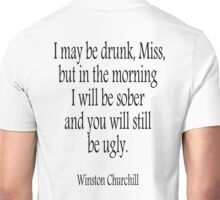CHURCHILL, I may be drunk, Miss... Sober, Drunk, Drinking, Sober. Sir Winston Churchill Unisex T-Shirt