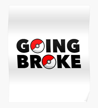 Going Broke Playing Pokemon GO Poster