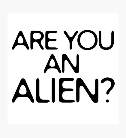 Are You An Alien Funny Sci Fi Aliens Photographic Print