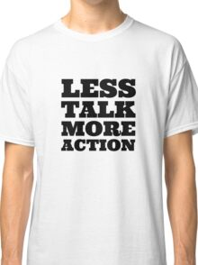 Less Talk More Action Cool Quote Party  Classic T-Shirt