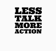 Less Talk More Action Cool Quote Party  Unisex T-Shirt