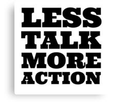 Less Talk More Action Cool Quote Party  Canvas Print