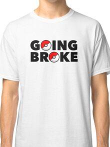 Going Broke Playing Pokemon GO Classic T-Shirt