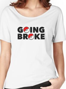 Going Broke Playing Pokemon GO Women's Relaxed Fit T-Shirt