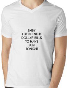 Baby I don't need dollar bills to have fun tonight  Mens V-Neck T-Shirt