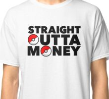 Pokemon Go - Straight Outta Money Classic T-Shirt