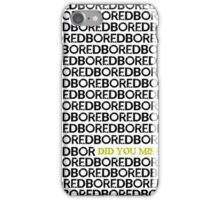 Am I Boring You? iPhone Case/Skin