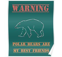 Warning Polar Bears Are My Best Friends Poster