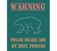 Warning Polar Bears Are My Best Friends Photographic Print