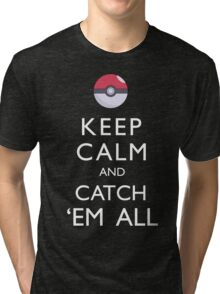 Keep Calm and Catch 'Em All Pokemon Tri-blend T-Shirt
