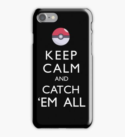 Keep Calm and Catch 'Em All Pokemon iPhone Case/Skin