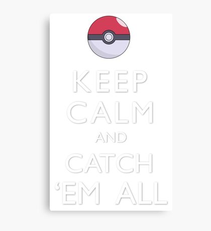 Keep Calm and Catch 'Em All Pokemon Canvas Print