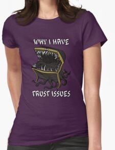 Why I Have Trust Issues Womens Fitted T-Shirt