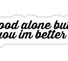 Im good alone but with you I'm better - Justin Bieber Sticker